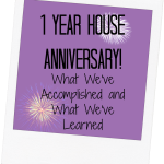 Our One Year House Anniversary!!