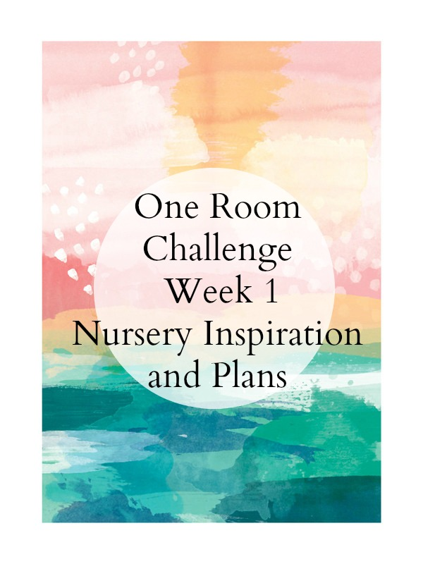 One Room Challenge Week 1 Nursery Inspiration and Plans