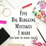 5 Big Blogging Mistakes I Made and How to Avoid Them!