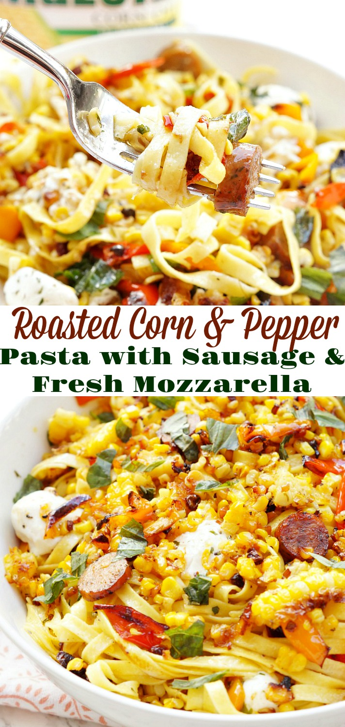 Roasted Corn and Pepper Pasta with Chicken Sausage and Fresh Mozzarella. A healthy pasta recipe!