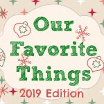 My Favorite Things 2019 Edition